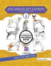 Dog Breeds Pet Fashion Illustration Encyclopedia Coloring Companion Book: Volume 4 Hound Breeds