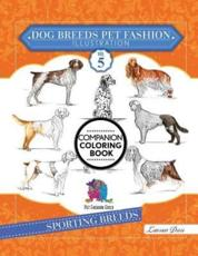 Dog Breeds Pet Fashion Illustration Encyclopedia Coloring Companion Book: Volume 5 Sporting Breeds