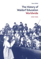 The History of Waldorf Education Worldwide. Volume 1 1919-1945
