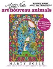Marty Noble's Mindful Mazes Adult Coloring Book: Art Nouveau Animals