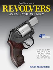 Gun Digest Book of Revolvers Assembly/Disassembly 4th Edition