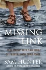 The Missing Link: Your Journey With Peter From Self Power to Holy Spirit Power