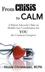 From Crisis to Calm: A Patient Advocate's Take on Health Care Coordination for YOU the Common Caregiver