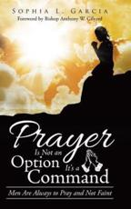 Prayer Is Not an Option It'S a Command: Men Are Always to Pray and Not Faint