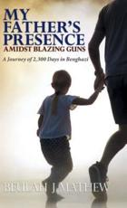 My Father's Presence Amidst Blazing Guns: A Journey of 2,300 Days in Benghazi