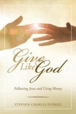 Give Like God: Following Jesus and Using Money
