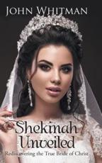 Shekinah Unveiled: Rediscovering the True Bride of Christ