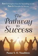 The Pathway to Success: Part 1: Kingdom Keys for Succeeding in Life; Part 2: Principles for Success