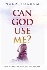 Can God Use Me?: How to Overcome Doubt, Insecurity, and Fear