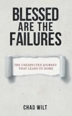 Blessed Are the Failures: The Unexpected Journey That Brings Us Home