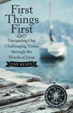 First Things First: Navigating Our Challenging Times Through the Words of Jesus