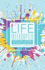 Life Interrupted: Thirty-One Lessons in Thirty-One Days
