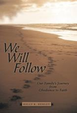 We Will Follow: Our Family's Journey from Obedience to Faith