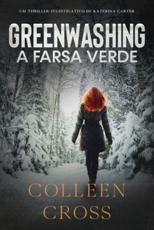 Greenwashing: A Farsa Verde: uma aventura de suspense e mistério com a investigadora Katerina Carter - Cross, Colleen