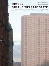 Towers for the Welfare State: An Architectural History of British Multi-storey Housing 1945-1970