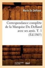 Correspondance complète de la Marquise Du Deffand avec ses amis. T. 1 (Éd.1865) - DU DEFFAND M