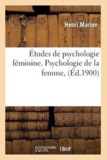 Etudes de Psychologie Feminine. Psychologie de La Femme, (Ed.1900) - Henri Marion (author)