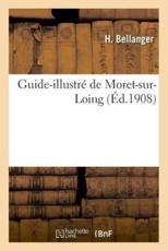 Guide-illustré de Moret-sur-Loing - BELLANGER-H