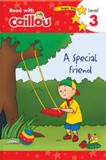 Caillou: A Special Friend - Read With Caillou, Level 3 - Rebecca Klevberg Moeller, Eric Sevigny (illustrator)