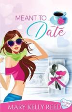Meant to ... Date: A Best Friends to Lovers Romantic Comedy