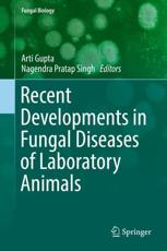 Recent Developments in Fungal Diseases of Laboratory Animals