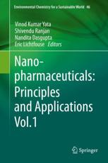 Nanopharmaceuticals: Principles and Applications Vol. 1