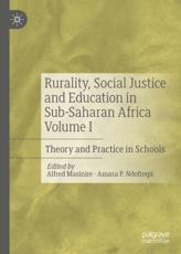 Rurality, Social Justice and Education in Sub-Saharan Africa. Volume I Theory and Practice in Schools
