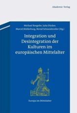 Integration Und Desintegration Der Kulturen Im Europäischen Mittelalter - Michael Borgolte (editor), Julia Dücker (editor), Marcel Müllerburg (editor), Bernd Schneidmüller (editor)