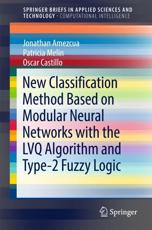New Classification Method Based on Modular Neural Networks With the LVQ Algorithm and Type-2 Fuzzy Logic. SpringerBriefs in Computational Intelligence