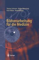 Bildverarbeitung Für Die Medizin - Thomas Lehmann (author), Walter Oberschelp (author), Erich Pelikan (author), Rudolf Repges (author)