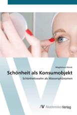 Schönheit als Konsumobjekt - Wolak, Magdalena