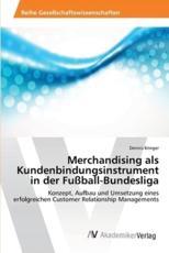 Merchandising als Kundenbindungsinstrument in der Fußball-Bundesliga - Krieger, Dennis