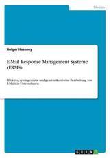 E-Mail Response Management Systeme (ERMS):Effektive, sytemgestütze und gesetzeskonforme Bearbeitung von E-Mails in Unternehmen - Haseney, Holger