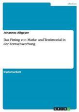Das Fitting Von Marke Und Testimonial in Der Fernsehwerbung - Johannes Allgayer (author)