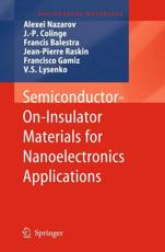 Semiconductor-On-Insulator Materials for Nanoelectronics Applications - Alexei Nazarov (editor), J.-P. Colinge (editor), Francis Balestra (editor), Jean-Pierre Raskin (editor), Francisco Gamiz (editor), V.S. Lysenko (editor)