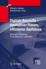 Digitale Baustelle- Innovativer Planen, Effizienter Ausführen - Willibald Günthner (editor), André Borrmann (editor)