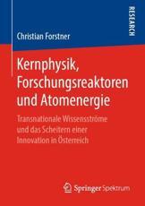Kernphysik, Forschungsreaktoren Und Atomenergie - Christian Forstner (author)