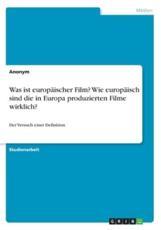 Was Ist Europäischer Film? Wie Europäisch Sind Die in Europa Produzierten Filme Wirklich? - Anonym (author)