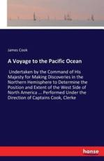 A Voyage to the Pacific Ocean:Undertaken by the Command of His Majesty for Making Discoveries in the Northern Hemisphere to Determine the Position and Extent of the West Side of North America ... Performed Under the Direction of Captains Cook, Clerke