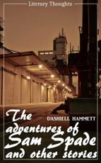 Adventures of Sam Spade and other stories (Dashiell Hammett) (Literary Thoughts Edition)