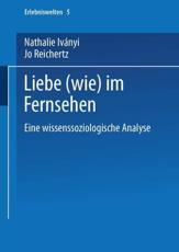 Liebe (Wie) Im Fernsehen - Nathalie Iványi (author), Jo Reichertz (author)