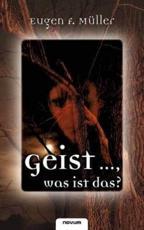 Geist ..., Was Ist Das? - Eugen F M Ller (author)