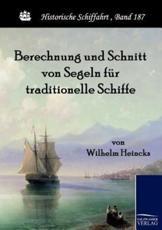 Berechnung und Schnitt von Segeln für traditionelle Schiffe - Heincks, Wilhelm