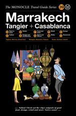 The Monocle Travel Guide to Marrakech, Tangier + Casablanca