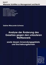 """Analyse der Ã""""nderung des Gesetzes gegen den unlauteren Wettbewerb sowie dessen Anwendungsgebiete und Erscheinungsformen - Wieczorek-Schwarz, Sabine"""