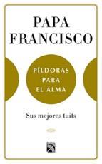 Papa Francisco. Píldoras para el alma - Francisco (author), Juan Vicente Boo (author)