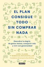 El Plan Consigue Todo Sin Comprar Nada / The Buy Nothing, Get Everything Plan: Discover the Joy of Spending Less, Sharing More, and Living Generously