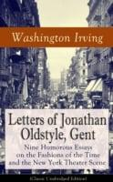 Letters of Jonathan Oldstyle, Gent: Nine Humorous Essays on the Fashions of the Time and the New York Theater Scene (Classic Unabridged Edition)