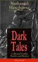 Dark Tales: Collected Gothic Novels and Stories (Illustrated)