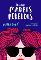 Guía para madres rebeldes / A Guide for Rebellious Mothers (Embarazo, bebé y crianza)